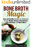 Bone Broth Magic: Easy and Healthy Recipes for Beginners to Lose Weight, Reduce Inflammation, Fight Infections and Much More! (Bone Broth & Soups and Stews)