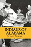Indians of Alabama: Guide to the Indian Tribes of The Yellowhammer State