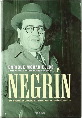 Negrín.: Una biografía de la figura más difamada de la España del siglo XX ATALAYA: Amazon.es: Moradiellos, Enrique: Libros