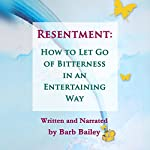 Resentment:: How to Let Go of Bitterness in an Entertaining Way: The Blue Rainbow Series | Barb Bailey