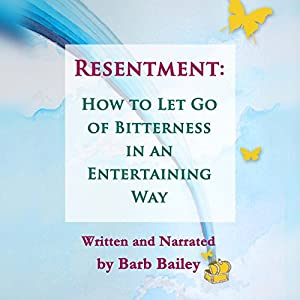 Resentment:: How to Let Go of Bitterness in an Entertaining Way Audiobook
