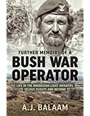 Further Memoirs of a Bush War Operator: Life in the Rhodesian Light Infantry, Selous Scouts and Beyond