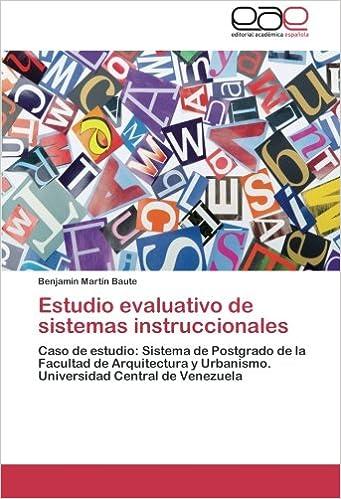 Estudio evaluativo de sistemas instruccionales: Caso de estudio: Sistema de Postgrado de la Facultad de Arquitectura y Urbanismo.