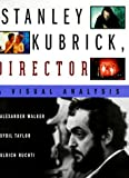 Stanley Kubrick, Director: A Visual Analysis by Alexander Walker (1999-09-23)