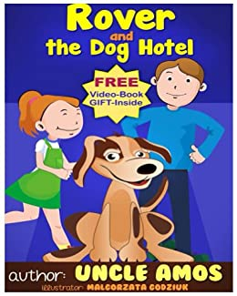 "Children's Book + E-Video :"" Rover and the Dog Hotel"" (Animals Habitats & Environment children's books collection)(Dogs Story): A fun bedtime story and a few moments of fun with yo"