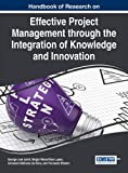 Handbook of Research on Effective Project Management through the Integration of Knowledge and Innovation (Advances in it Personnel and Project Management)