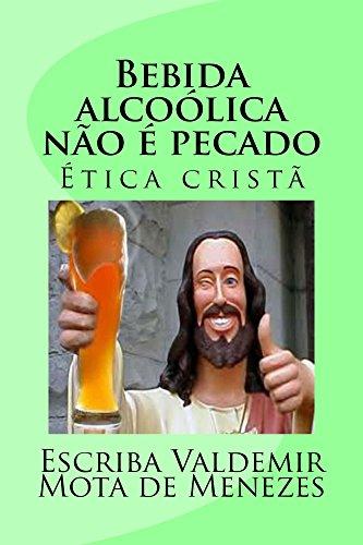 Bebida alcoolica nao e pecado: ética cristã