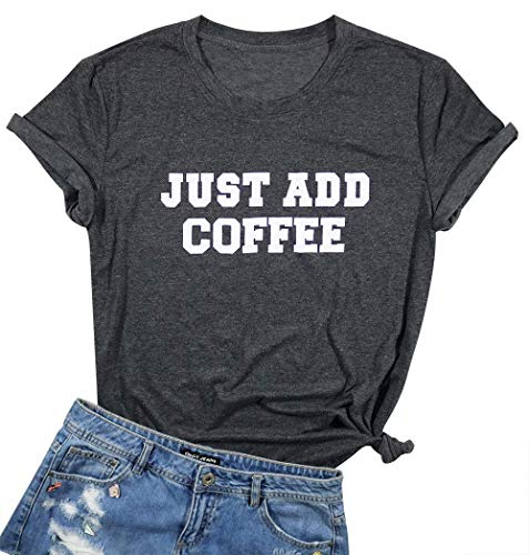 (Funny Just Add Coffee Tshirt for Momen Drinking Coffee Teens Girls Coffee Lover Tees Short Sleeve Casual Tops Size M (Dark Gray))