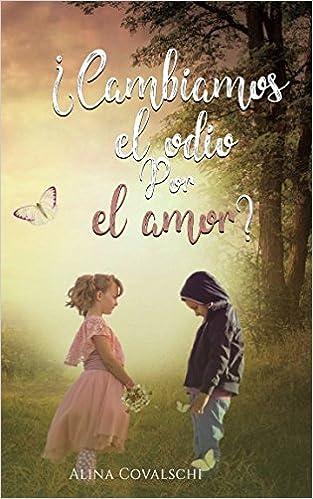 ¿Cambiamos el odio por el amor? Segunda parte de: Un amigo seductor: Amazon.es: Alina Covalschi: Libros