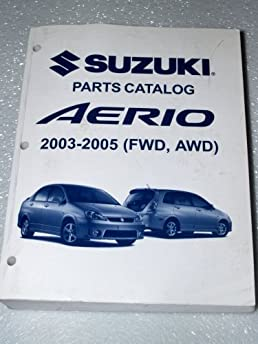 2003 2005 suzuki aerio parts catalog (fwd, awd) suzuki motor2003 2005 suzuki aerio parts catalog (fwd, awd) suzuki motor corporation amazon com books
