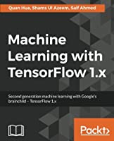 Machine Learning with TensorFlow 1.x Front Cover