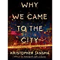 Why We Came to the City Audiobook by Kristopher Jansma Narrated by Edoardo Ballerini