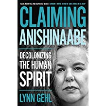 Claiming Anishinaabe: Decolonizing the Human Spirit