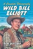 Wild Bill Elliott, Gene Blottner, 0786429860