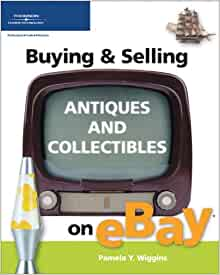 Buying Selling Antiques And Collectibles On Ebay Buying Selling On Ebay Wiggins Pamela 0082039504995 Amazon Com Books