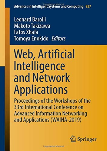 Web, Artificial Intelligence and Network Applications: Proceedings of the Workshops of the 33rd International Conference on Advanced Information ... in Intelligent Systems and Computing)