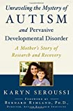 Unraveling the Mystery of Autism and Pervasive Developmental Disorder: A Mother's Story of Research and Recovery by Seroussi, Karyn (2014) Paperback