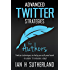 Advanced Twitter Strategies for Authors: Twitter techniques to help you sell your book  - in under 15 minutes a day!