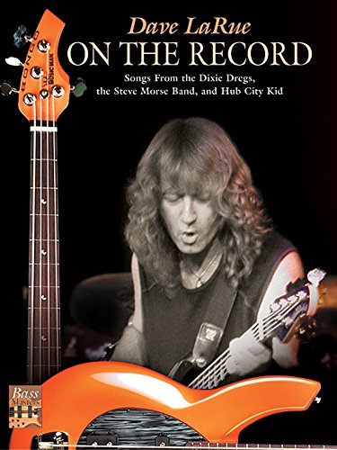 Dave La Rue -- On the Record: Songs from the Dixie Dregs, the Steve Morse Band, and Hub City Kid (Bass Masters Series)
