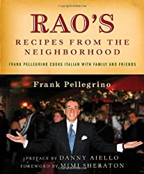 Rao's Recipes from the Neighborhood: Frank Pellegrino Cooks Italian with Family and Friends