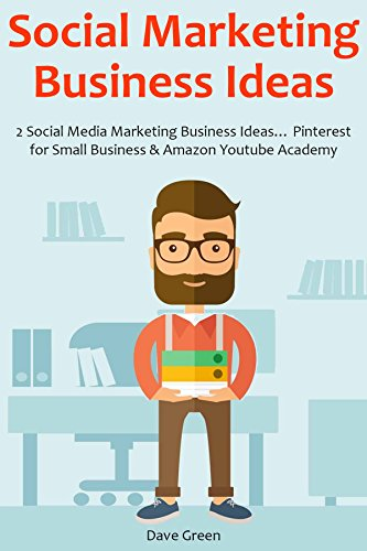 SOCIAL MARKETING BUSINESS IDEAS: 2 Social Media Marketing Business Ideas… Pinterest for Small Business & Amazon Youtube Academy
