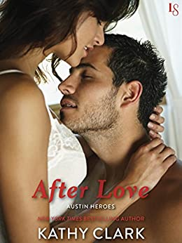 After Love: An Austin Heroes Novel by [Clark, Kathy]