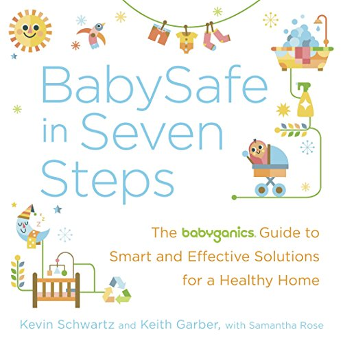 - BabySafe in Seven Steps: The BabyGanics Guide to Smart and Effective Solutions for a Healthy Home