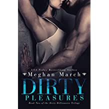 Dirty Pleasures (The Dirty Billionaire Trilogy Book 2)
