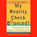 My Reality Check Bounced! Audiobook by Jason Ryan Dorsey Narrated by Jason Ryan Dorsey