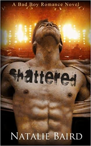 Shattered (A Bad Boy Romance Novel)