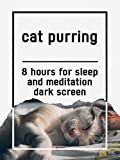 Cat purring, 8 hours for Sleep and Meditation, dark screen