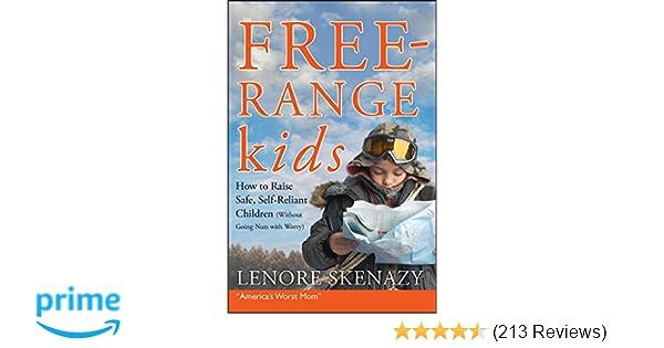 Free-Range Kids, How to Raise Safe, Self-Reliant Children