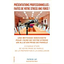 Présentations professionnelles : faites de votre stress une force ! (French Edition)