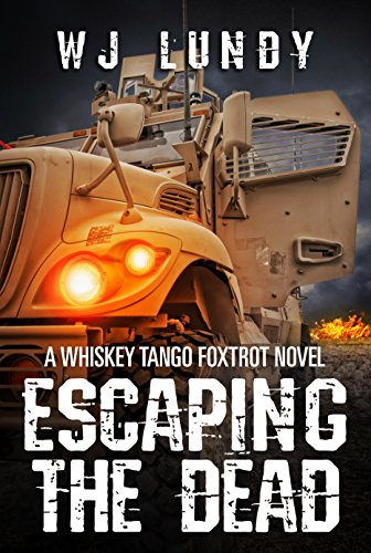 Escaping The Dead: A Whiskey Tango Foxtrot Novel: Book 1 by [Lundy, W. J.]