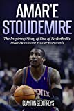 Amar'e Stoudemire: The Inspiring Story of One of Basketball's Most Dominant Power Forwards (Basketball Biography Books)