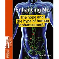 Enhancing Me: The Hope and the Hype of Human Enhancement