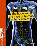Enhancing Me - The Hope and the Hype of HumanEnhancement