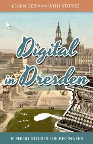 Learn German With Stories: Digital in Dresden - 10 Short Stories For Beginners (Dino lernt Deutsch) (Volume 9) (German Edition)