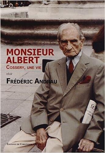 Monsieur Albert : Cossery, une vie