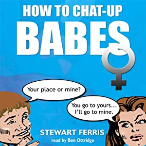 How to Chat Up Babes Audiobook