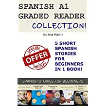 Spanish A1 Graded Reader Collection: Short Spanish stories for Beginners (Spanish A1 Graded Readers) (Spanish Edition)