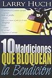 10 Maldiciones Que Bloquean la Bendicion, Larry Huch, 088368585X