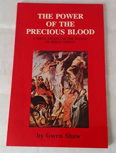 The power of the precious blood: A Bible study on the blood of Jesus Christ (The Power Of The Blood Of Jesus Christ)