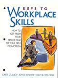 Keys to Workplace Skills: How to Get From Your Senior Year to Your First Promotion 1st Edition by Bishop, Joyce; Cole, Kathleen; Izumo, Gary; Carter, Carol published by Prentice Hall Paperback