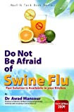 img - for Do Not Be Afraid Of Swine Flu: Fast Solution is Available in Your Kitchen book / textbook / text book