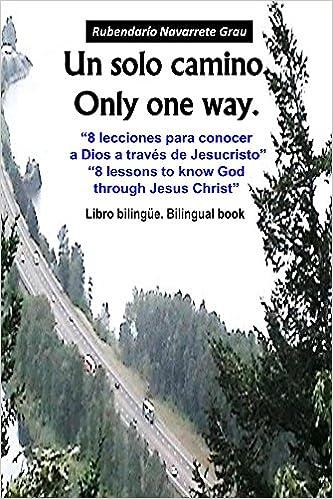 Un solo caminio. Only one way: Lecciones para conocer a Dios