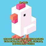 Crossy Road Game: Character Unlocks, Hacks, Wiki, Cheats, Download Guide    HSE