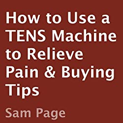 How to Use a TENS Machine to Relieve Pain & Buying Tips