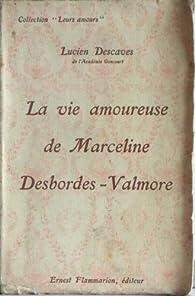 La vie douloureuse de Marceline Desbordes-Valmore. par Lucien Descaves