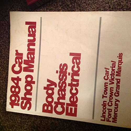 Electrical Shop Manual (1984 Car Shop Manual (Body, Chassis, Electrical) - Lincoln Town Car / Ford Crown Victoria / Mercury Grand Marquis)
